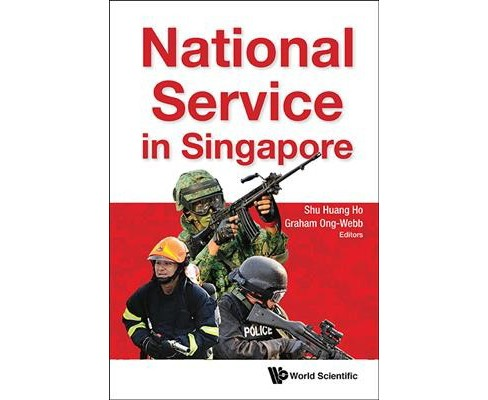 National Service in Singapore -  by Shu Huang Ho & Graham Ong-webb (Hardcover) - image 1 of 1