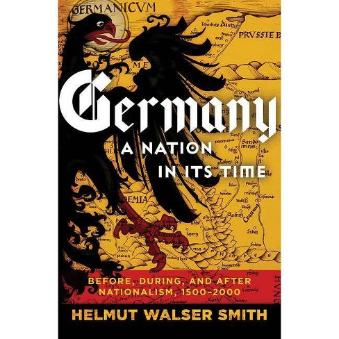 Germany: A Nation in Its Time - by  Helmut Walser Smith (Hardcover) - image 1 of 1