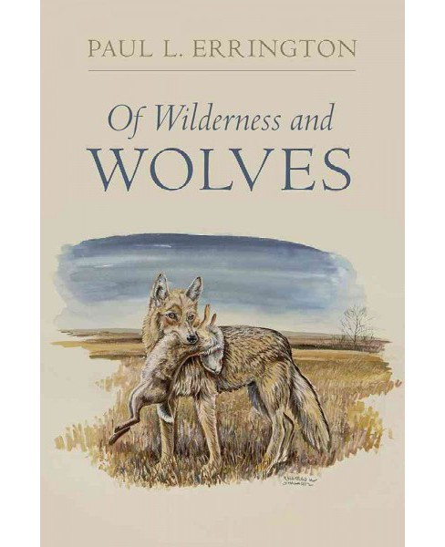 Of Wilderness and Wolves (Paperback) (Paul L. Errington) - image 1 of 1
