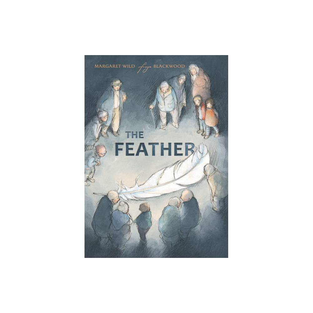 The Feather By Freya Blackwood Margaret Wild Paperback
