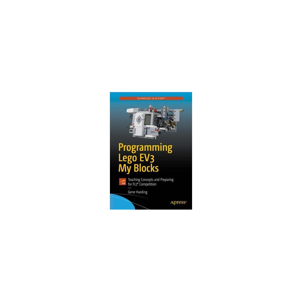 Programming Lego EV3 My Blocks : Teaching Concepts and Preparing for Fll Competition - (Paperback)