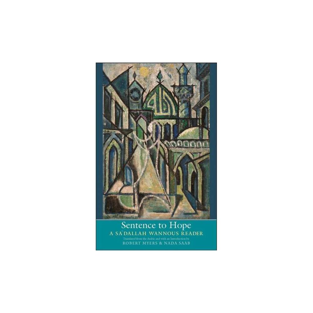 Sentence to Hope : A Sa'dallah Wannous Reader - (Hardcover)