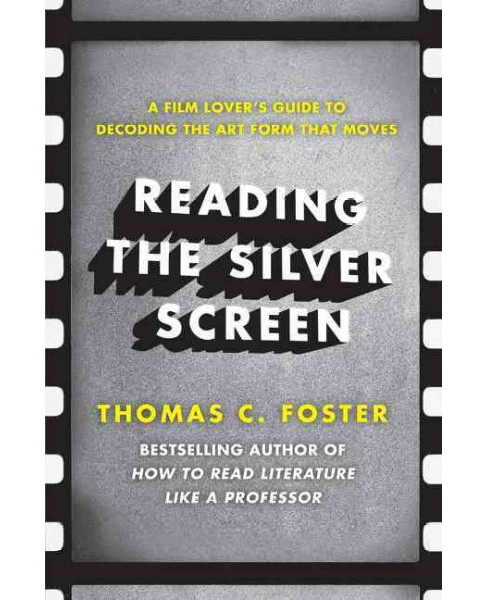 Reading the Silver Screen : A Film Lover's Guide to Decoding the Art Form That Moves (Paperback) (Thomas - image 1 of 1