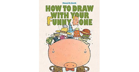 How to Draw With Your Funny Bone (Hardcover) (Elwood H. Smith) - image 1 of 1