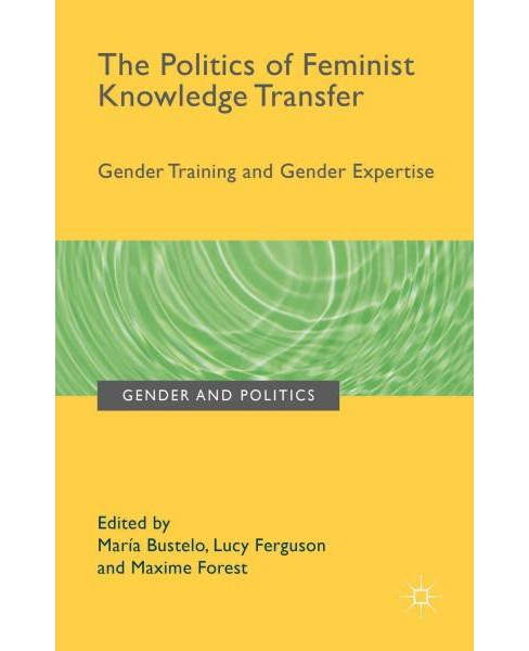 Politics of Feminist Knowledge Transfer : Gender Training and Gender Expertise (Hardcover) - image 1 of 1