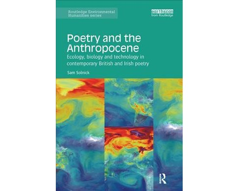 Poetry and the Anthropocene : Ecology, Biology and Technology in Contemporary British and Irish Poetry - image 1 of 1