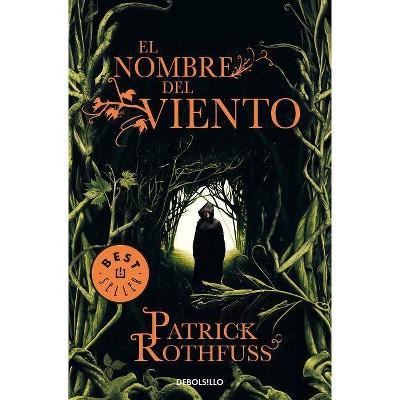 El Nombre del Viento / The Name of the Wind - (Crónica del Asesino de Reyes) by  Patrick Rothfuss (Paperback)