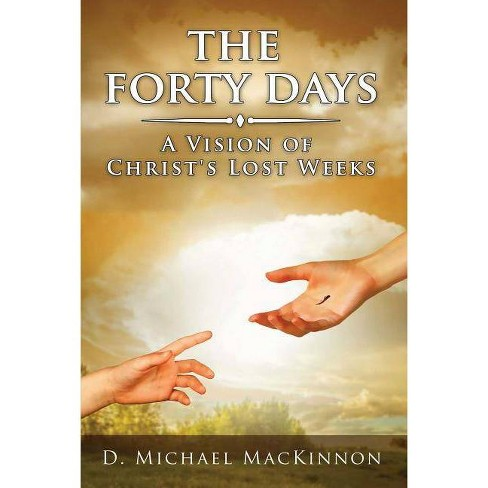 The Forty Days - by  D Michael MacKinnon (Paperback) - image 1 of 1
