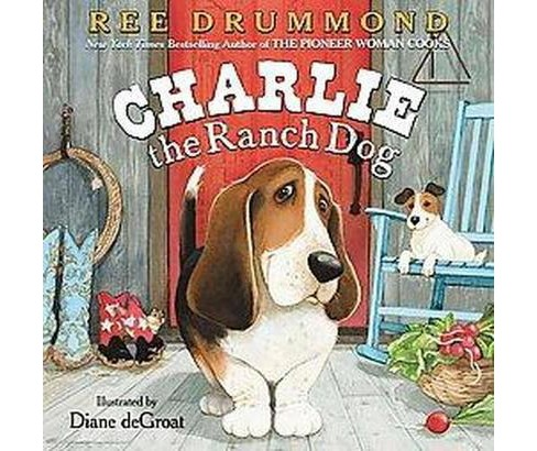 Charlie the Ranch Dog (Hardcover) by Ree Drummond - image 1 of 1