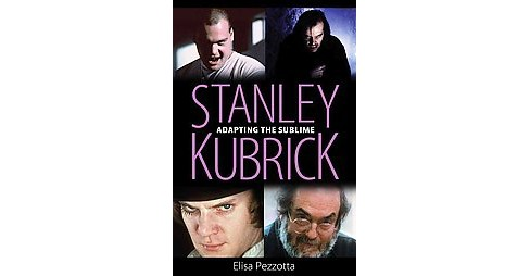 Stanley Kubrick : Adapting the Sublime (Reprint) (Paperback) (Elisa Pezzotta) - image 1 of 1