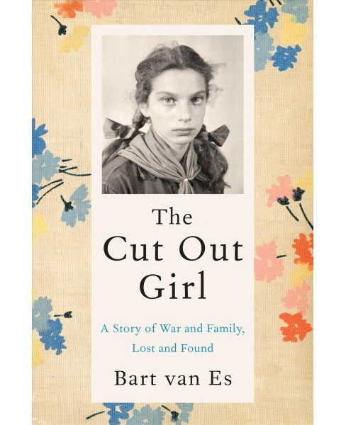 Cut Out Girl : A Story of War and Family, Lost and Found -  by Bart Van Es (Hardcover) - image 1 of 1