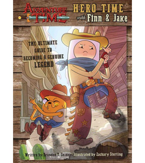Hero Time With Finn & Jake : The Ultimate Guide to Becoming a Genuine Legend (Hardcover) (Brandon T. - image 1 of 1