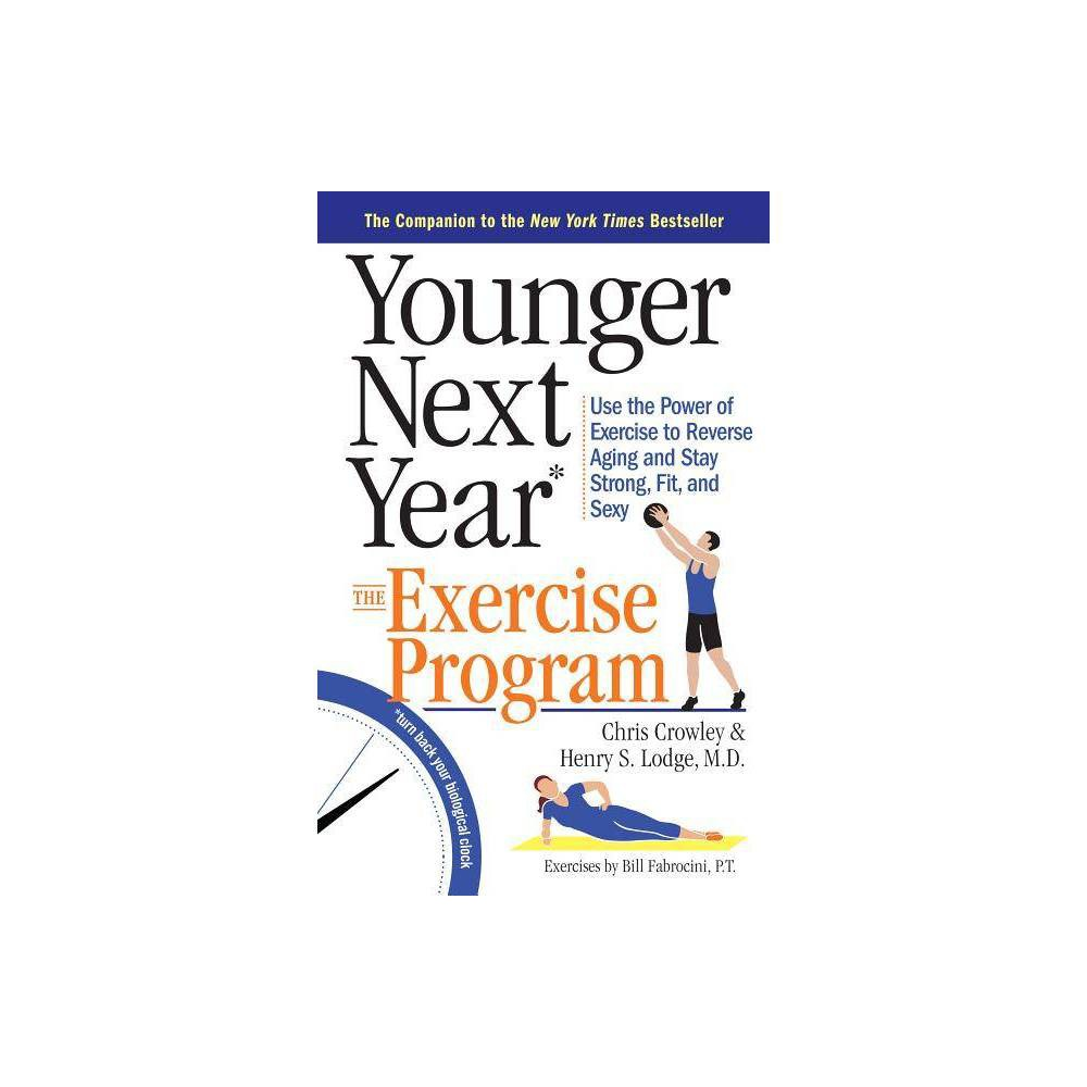 Younger Next Year The Exercise Program By Chris Crowley Henry S Lodge Paperback