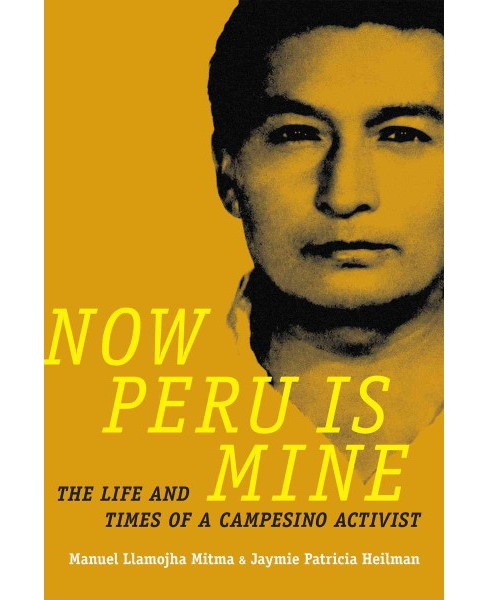 Now Peru Is Mine : The Life and Times of a Campesino Activist (Paperback) (Manuel Llamojha Mitma & - image 1 of 1