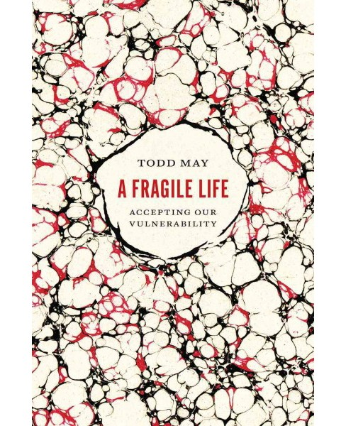 Fragile Life : Accepting Our Vulnerability (Hardcover) (Todd May) - image 1 of 1