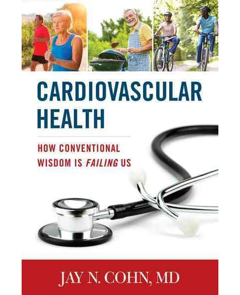 Cardiovascular Health : How Conventional Wisdom Is Failing Us -  by Jay N. Cohn (Hardcover) - image 1 of 1