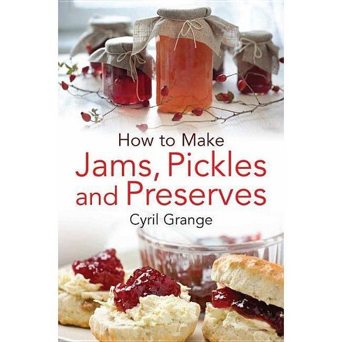 How to Make Jams Pickles and Presesrves - by  Cyril Grange (Paperback) - image 1 of 1