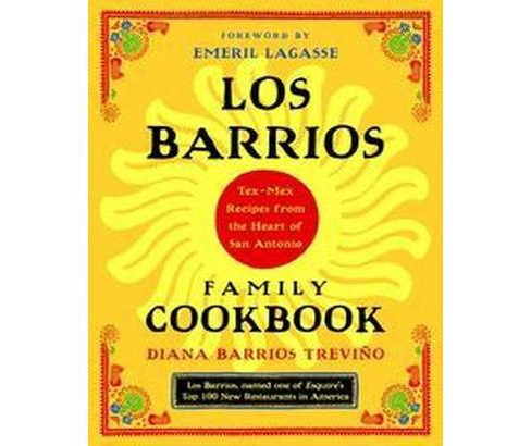 Los Barrios Family Cookbook : Tex-Mex Recipes from the Heart of San Antonio (Paperback) (Diana Barrios - image 1 of 1