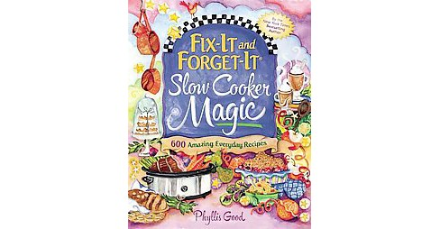 Fix-It and Forget-It Slow Cooker Magic : 550 Amazing Everyday Recipes (Paperback) (Phyllis Pellman Good) - image 1 of 1