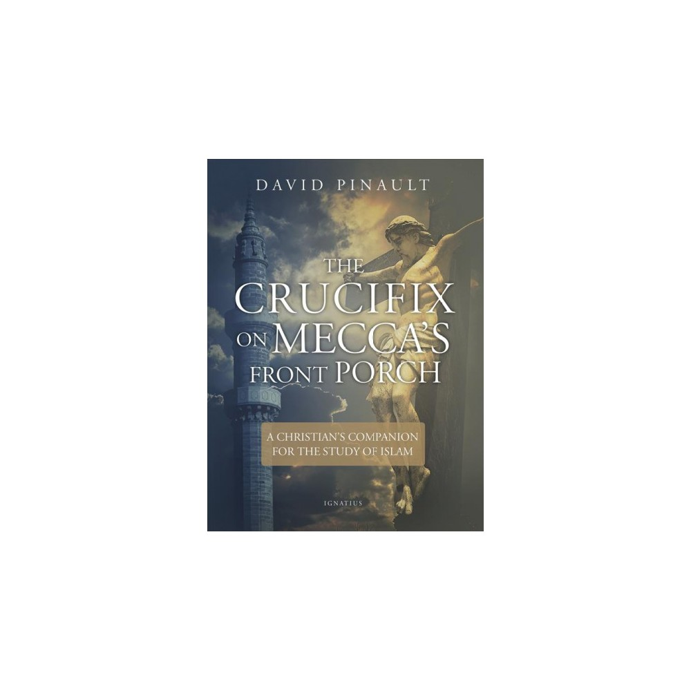 Crucifix on Mecca's Front Porch : A Christian's Companion for the Study of Islam - (Paperback)