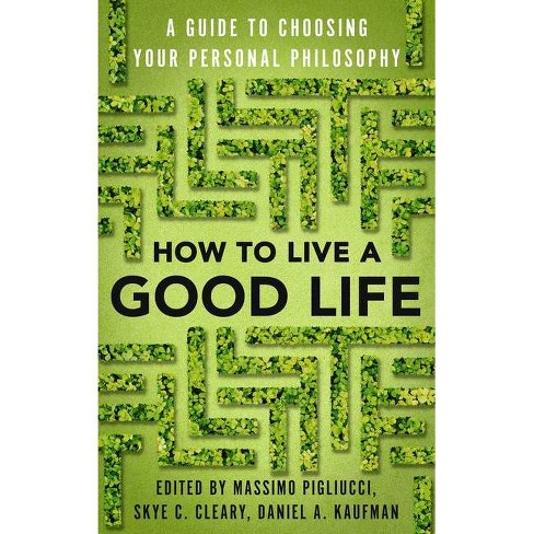 How to Live a Good Life - by  Massimo Pigliucci & Skye Cleary & Daniel Kaufman (Paperback) - image 1 of 1