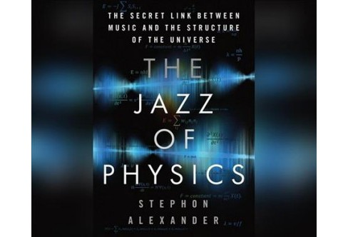 Jazz of Physics : The Secret Link Between Music and the Structure of the Universe (MP3-CD) (Stephon - image 1 of 1