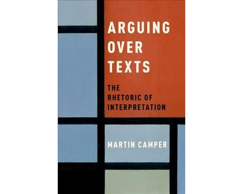 Arguing over Texts : The Rhetoric of Interpretation (Hardcover) (Martin Camper) - image 1 of 1