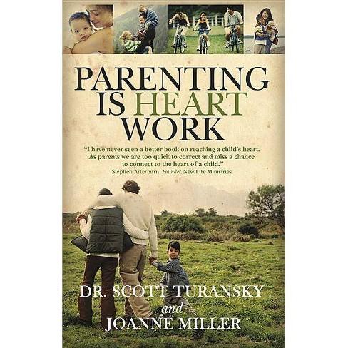 Parenting Is Heart Work - by  Turansky & Joanne Miller (Paperback) - image 1 of 1