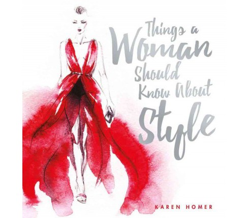 Things a Woman Should Know About Style (Hardcover) (Karen Homer) - image 1 of 1