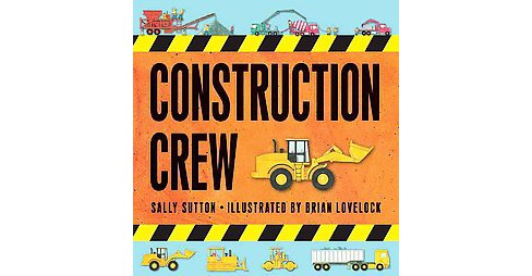 Construction Crew (Hardcover) (Sally Sutton) - image 1 of 1