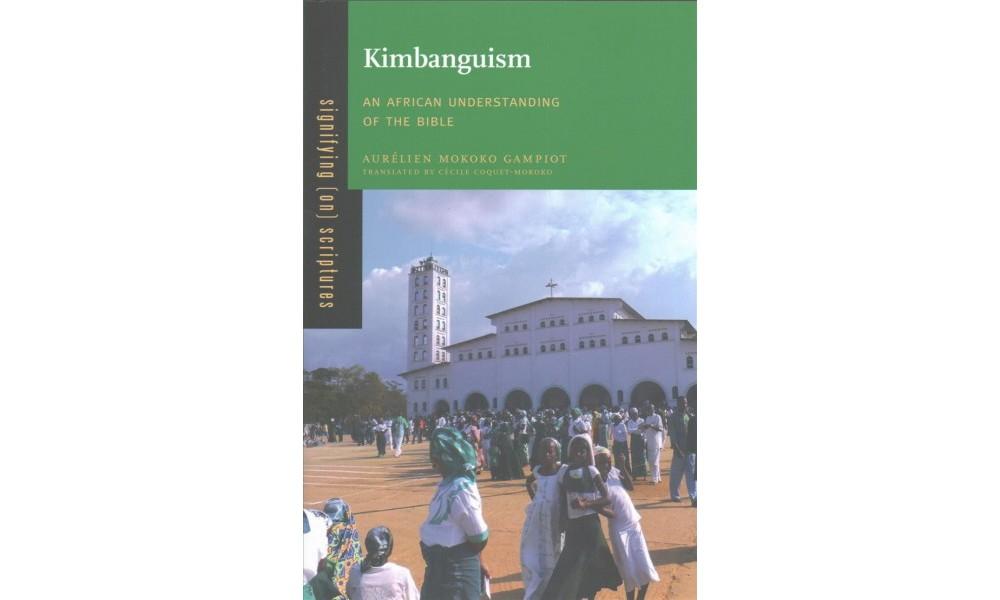 Kimbanguism : An African Understanding of the Bible (Hard...