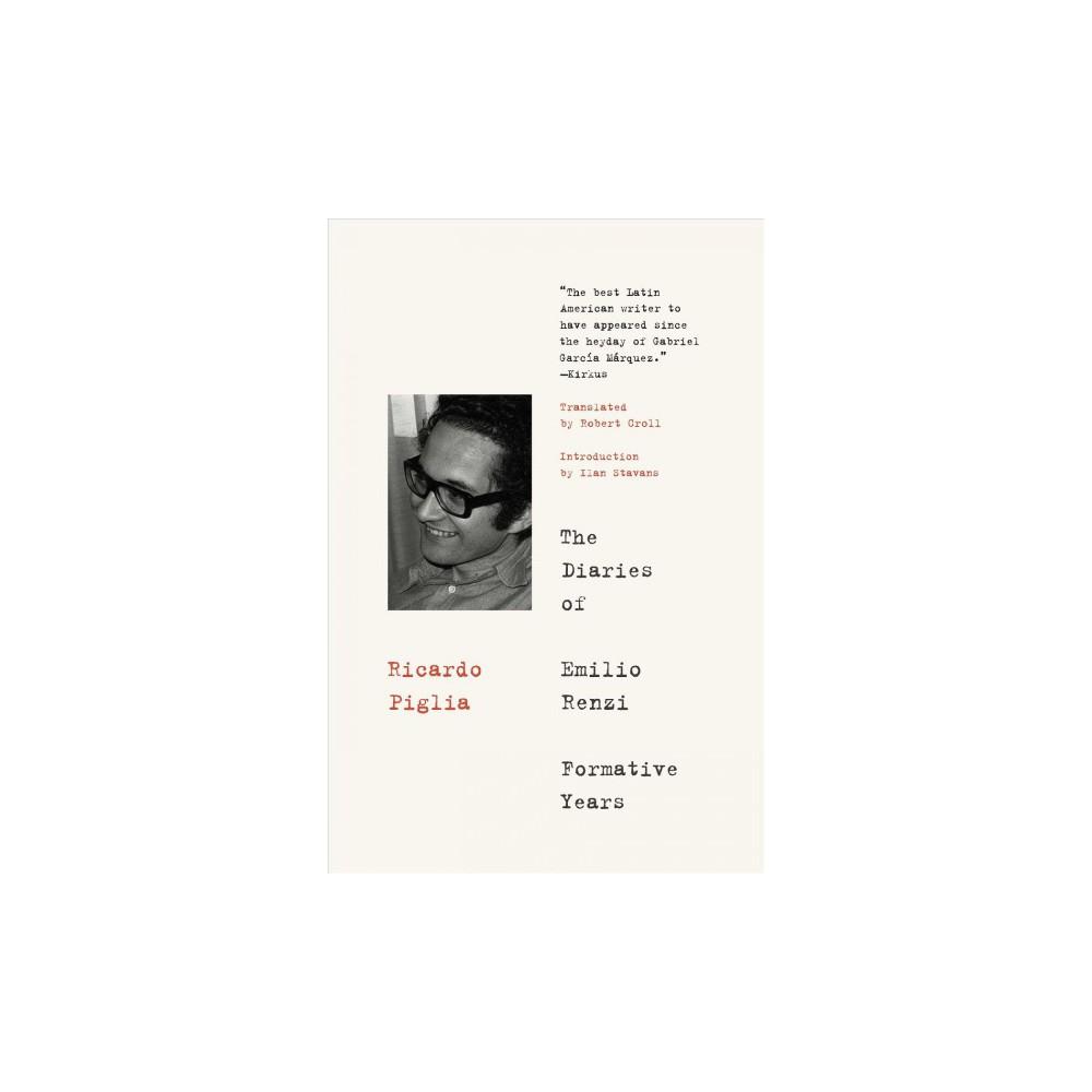 Diaries of Emilio Renzi : Formative Years - by Ricardo Piglia (Paperback)