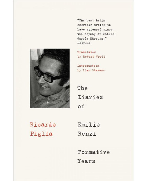 Diaries of Emilio Renzi : Formative Years -  by Ricardo Piglia (Paperback) - image 1 of 1