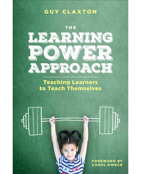 Learning Power Approach : Teaching Learners to Teach Themselves -  by Guy Claxton (Paperback) - image 1 of 1