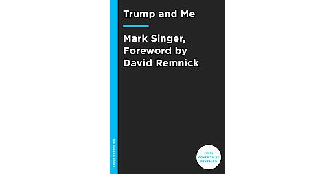 Trump and Me (Hardcover) (Mark Singer) - image 1 of 1