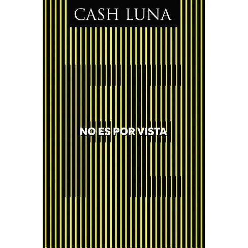 No Es Por Vista - by  Cash Luna (Paperback) - image 1 of 1