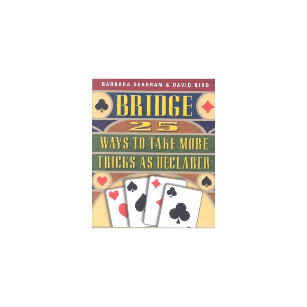 Bridge : 25 Ways to Take More Tricks As Declarer - by Barbara Seagram & David Bird (Paperback)