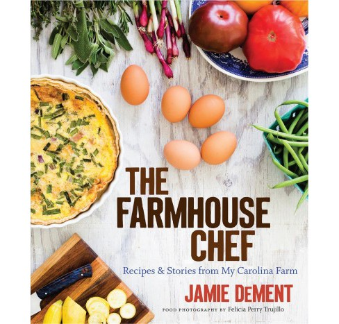 Farmhouse Chef : Recipes & Stories from My Carolina Farm -  by Jamie Dement (Hardcover) - image 1 of 1
