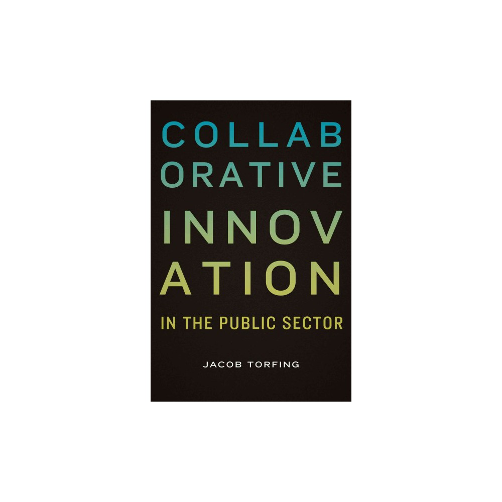 Collaborative Innovation : In the Public Sector (Paperback) (Jacob Torfing)