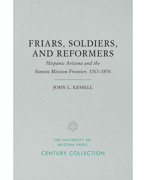 Friars, Soldiers, and Reformers : Hispanic Arizona and the Sonora Mission Frontier, 1767-1856 - image 1 of 1