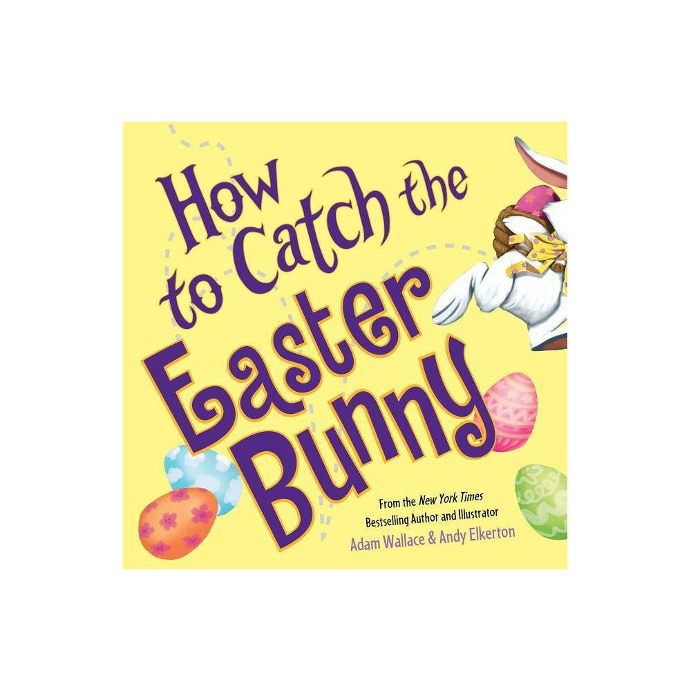 How To Catch The Easter Bunny Hardcover Adam Wallace