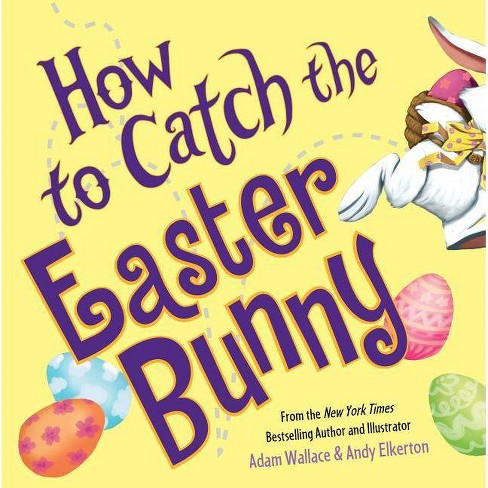 How to Catch the Easter Bunny (Hardcover) (Adam Wallace) - image 1 of 1