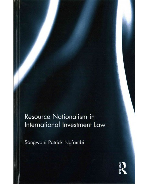 Resource Nationalism in International Investment Law (Hardcover) (Sangwani Patrick Ng'ambi) - image 1 of 1