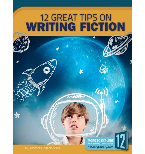 12 Great Tips on Writing Fiction (Paperback) (Catherine Elisabeth Shipp) - image 1 of 1