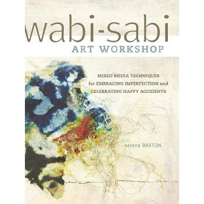 Wabi-Sabi Art Workshop - by  Serena Barton (Paperback)