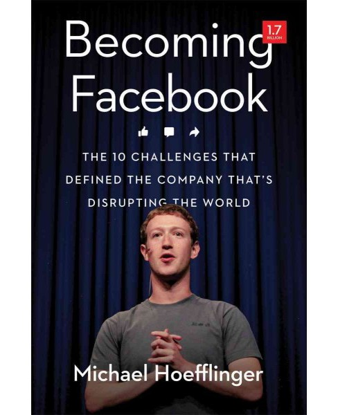 Becoming Facebook : The 10 Challenges That Defined the Company That's Disrupting the World (Hardcover) - image 1 of 1