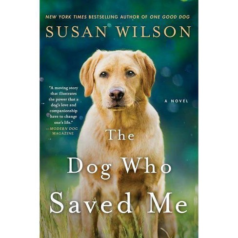 The Dog Who Saved Me (Reprint) (Paperback) by Susan Wilson - image 1 of 1