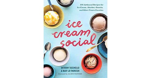 Ice Cream Social : 100 Artisanal Recipes for Ice Cream, Sherbet, Granita, and Other Frozen Favorites - image 1 of 1