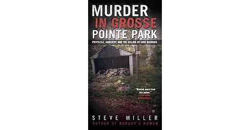 Murder in Grosse Pointe Park : Privilege, Adultery, and the Killing of Jane Bashara (Paperback) (Steve - image 1 of 1