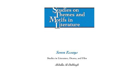 Seven Essays : Studies in Literature, Drama, and Film (Hardcover) (Abdulla Al-dabbagh) - image 1 of 1